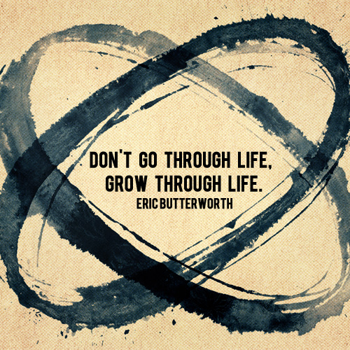 Dont-Go-Through-Life-Grow-Through-Life